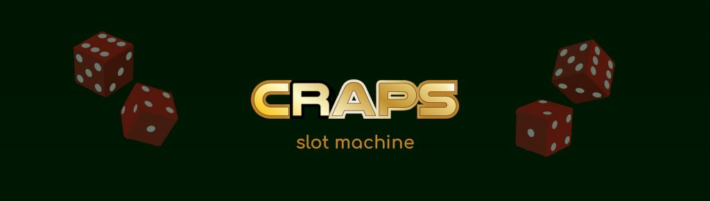 Craps slot machine.